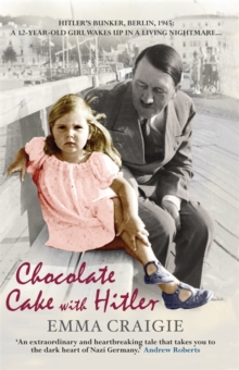Chocolate Cake with Hitler : A Nazi Childhood, Paperback Book
