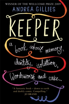 Keeper : A Book About Memory, Identity, Isolation, Wordsworth and Cake ..., Paperback Book