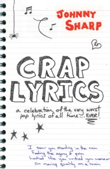 Crap Lyrics : A Celebration of the Very Worst Pop Lyrics of All Time... EVER!, Paperback Book