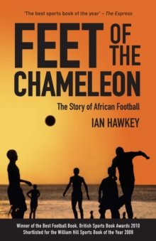Feet of the Chameleon : The Story of African Football, Paperback Book