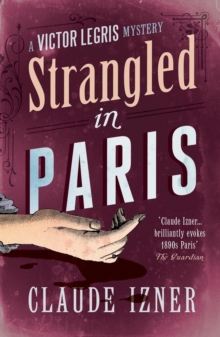 Strangled in Paris : The Sixth Victor Legris Mystery, Paperback Book