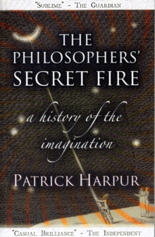 The Philosophers' Secret Fire : A History of the Imagination, Paperback Book