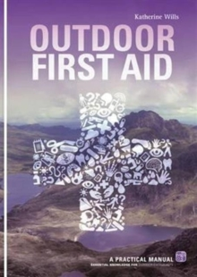 Outdoor First Aid : A Practical Manual: Essential Knowledge for Outdoor Enthusiasts, Paperback Book