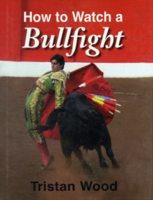 How to Watch a Bullfight, Hardback Book