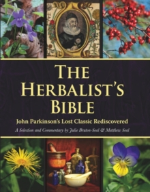 The Herbalist's Bible : John Parkinson's Lost Classic Rediscovered, Hardback Book