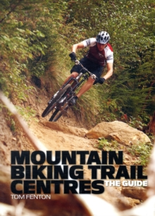 Mountain Biking Trail Centres : The Guide, Paperback Book