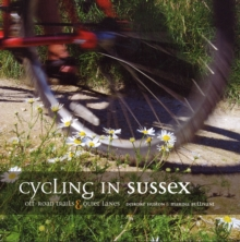 Cycling in Sussex : Off Road Trails and Quiet Lanes, Paperback Book