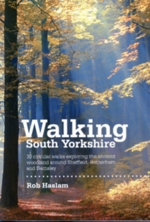 Walking South Yorkshire : 30 Circular Walks Exploring the Ancient Woodland Around Sheffield, Rotherham and Barnsley, Paperback Book