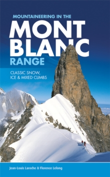 Mountaineering in the Mont Blanc Range : Classic Snow, Ice & Mixed Climbs, Paperback Book
