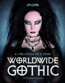 Worldwide Gothic : A Chronicle of a Tribe, Paperback Book