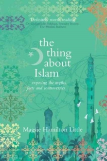 The Thing About Islam : Exposing the Myths, Facts and Controversies, Paperback Book