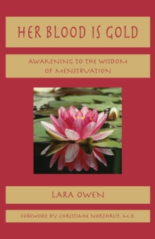 Her Blood is Gold : Awakening to the Wisdom of Menstruation, Paperback Book