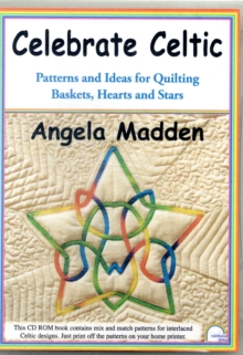 Celebrate Celtic : Patterns and Ideas for Quilting Baskets, Hearts and Stars, Digital Book