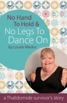 No Hands To Hold and No Legs To Dance On : A Thalidomide Survivor's Story, Paperback Book