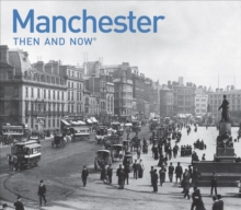 Manchester Then and Now, Hardback Book