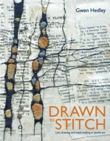 Drawn to Stitch: Line, Drawing and Mark-Making in Textile Art, Hardback Book