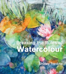 Breaking the Rules of Watercolour, Hardback Book
