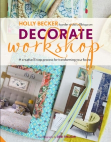 Decorate Workshop : A Creative 8 Step Process for Transforming Your Home, Hardback Book
