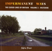 Impermanent Ways : The Closed Lines of Britain Wiltshire Volume 3, Paperback Book