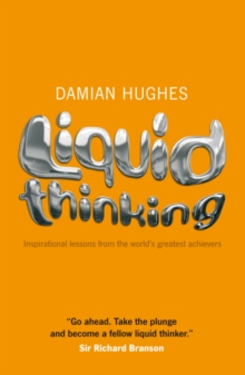 Liquid Thinking : Inspirational Lessons from the World's Great Achievers, Paperback Book