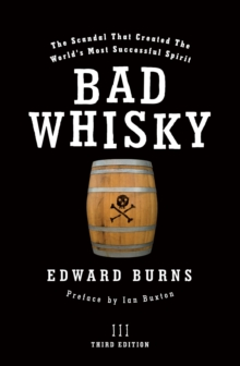 Bad Whisky : The Scandal That Created the World's Most Successful Spirit, Paperback Book