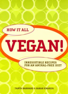 How it All Vegan! : Irresistible Recipes for an Animal Free Diet, Paperback Book