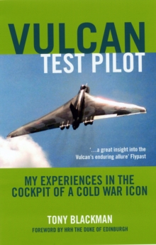 Vulcan Test Pilot : My Experiences in the Cockpit of a Cold War Icon, Paperback Book