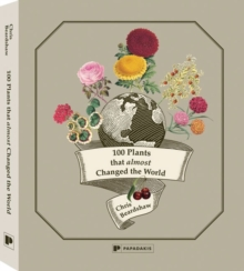 100 Plants That Almost Changed the World, Hardback Book