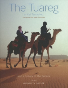 The Tuareg or Kel Tamasheq : The People Who Speak Tamasheq and a History of the Sahara, Paperback Book