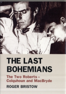 The Last Bohemians : The Two Roberts - Colquhoun and MacBryde, Hardback Book