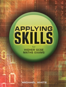 Applying Skills for Higher GCSE Maths Exams, Paperback Book