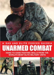Unarmed Combat : Hand-to-Hand Fighting Skills from the World's Most Elite Military Units, Paperback Book