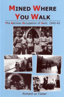 Mined Where You Walk : The German Occupation of Sark, 1940-45, Paperback Book