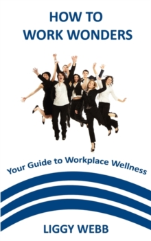 How to Work Wonders : Your Guide to Workplace Wellness, Paperback Book