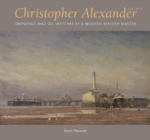 Christopher Alexander : Drawings and Oil Sketches by a Modern Kentish Master, Hardback Book