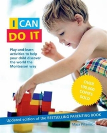 I Can Do It : Play and learn activities to help your child discover the world the Montessori way, Paperback Book