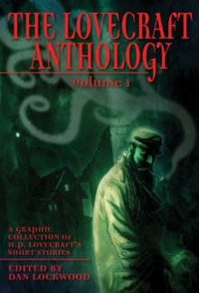 The Lovecraft Anthology : A Graphic Collection of H.P. Lovecraft's Short Stories Volume 1, Paperback Book