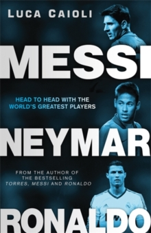 Messi, Neymar, Ronaldo : Head to Head with the World's Greatest Players, Paperback Book