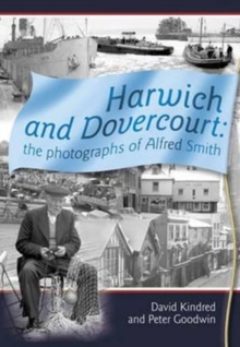 Harwich and Dovercourt : The Photographs of Alfred Smith, Paperback Book