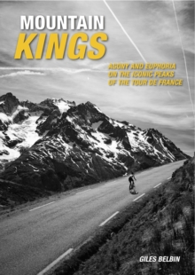Mountain Kings : Agony and Euphoria on the Iconic Peaks of the Tour De France, Paperback Book