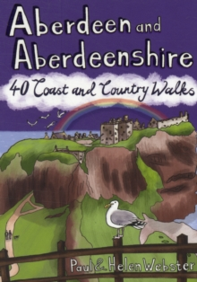Aberdeen and Aberdeenshire : 40 Coast and Country Walks, Paperback Book