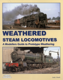 Weathered Steam Locomotives : A Modellers Guide to Prototype Weathering, Paperback Book