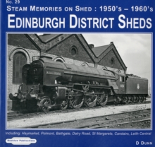 Edinburgh District Sheds Steam Memories on Shed : 1950's-1960's Including Haymarket, Polmont, Bathgate, Dalry Road, St. Margarets Carstairs,Leith Central 29, Paperback Book