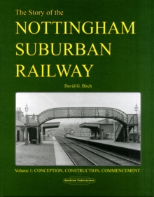Story of the Nottingham Suburban Railway : Conception, Construction, Commencement Pt. 1, Hardback Book