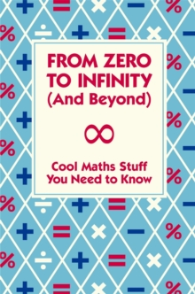 From Zero To Infinity (And Beyond), Hardback Book