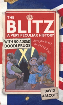 The Blitz : A Very Peculiar History, Hardback Book