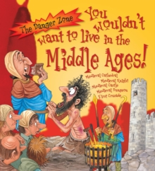 You Wouldn't Want to Live in the Middle Ages!, Paperback Book