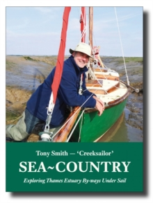 Sea-Country : Exploring Thames Estuary by-Ways Under Sail, Paperback Book