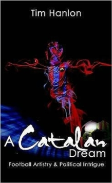 A Catalan Dream : Football Artistry and Political Intrigue, Paperback Book