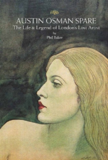 Austin Osman Spare : The Life & Legend of London's Lost Artist, Paperback Book